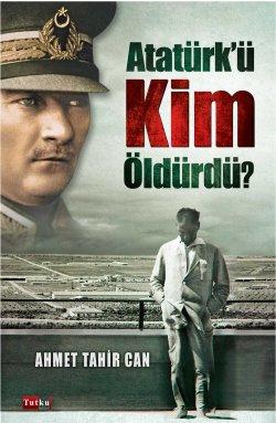 Atatürk'ü Kim Öldürdü